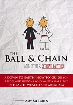 The Ball & Chain And Other Stupid Myths by [McLaren, Amy]
