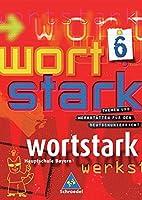 Wortstark. SprachLeseBuch 6. Neubearbeitung. Rechtschreibung 2006: Themen und Werkstaetten fuer den Deutschunterricht