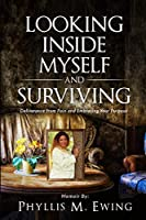 Looking Inside Myself and Surviving: Deliverance from Pain and Embracing Your Purpose