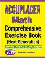 Accuplacer Math Comprehensive Exercise Book (Next Generation): Abundant Math Skill Building Exercises