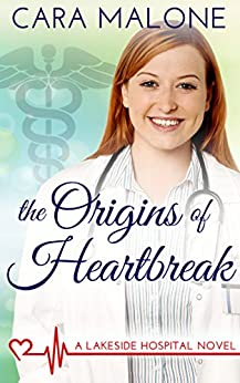 The Origins of Heartbreak: A Lesbian Medical Romance (Lakeside Hospital Book 1) by [Malone, Cara]