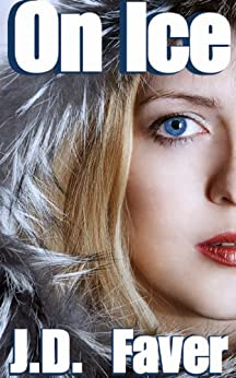 On Ice (Contemporary Romantic Thriller) by [Faver, J.D.]