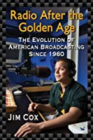 Radio After the Golden Age: The Evolution of American Broadcasting Since 1960