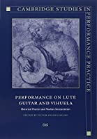 Performance on Lute, Guitar, and Vihuela: Historical Practice and Modern Interpretation (Cambridge Studies in Performance Practice) by Unknown(2005-10-13)