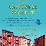 The Happiness Project: Or, Why I Spent a Year Trying to Sing in the Morning, Clean My Closets, Fight Right, Read Aristotle, and Generally Have More Fun, Library Edition