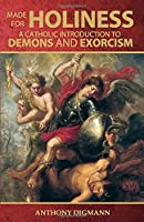 Made for Holiness: A Catholic Introduction to Demons and Exorcism
