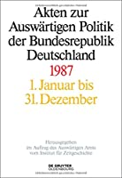Akten Zur Auswaertigen Politik Der Bundesrepublik Deutschland 1987 / Foreign Policy Documents of the Federal Republic of Germany