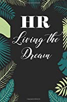 HR living the dream: Human Resources Inspirational Quotes Journal & Notebook Appreciation Gift For Journaling, Note Taking And Jotting Down Ideas
