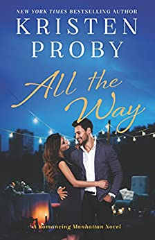 All the Way: A Romancing Manhattan Novel by [Proby, Kristen]