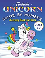 FANTASTIC UNICORN COLOR BY NUMBER, ACTIVITY BOOK FOR GIRLS AGES 4-7: Really Relaxing Unicorn Activity Book Filled with Gorgeous Magical Horses (unicorn coloring books for girls 4-7)