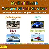 My First Finnish Transportation & Directions Picture Book with English Translations: Bilingual Early Learning & Easy Teaching Finnish Books for Kids (Teach & Learn Basic Finnish words for Children)