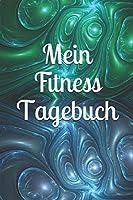 Mein Fitness Tagebuch: Kreativ Journal Termine  gestalten Kreativitaet  Wuensche Fitness Sport Bewegung Notizen