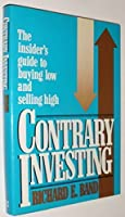 Contrary Investing: The Insider's Guide to Buying Low and Selling High by Richard E. Band (1985-06-01) [並行輸入品]
