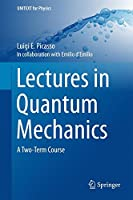 Lectures in Quantum Mechanics: A Two-Term Course (UNITEXT for Physics)