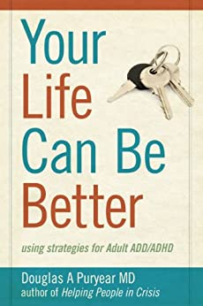 Your Life Can Be Better: using strategies for Adult ADD/ADHD by [Puryear MD, Douglas A.]