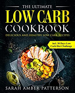 The Ultimate Low Carb Cookbook: Delicious and Healthy Low Carb Recipes  incl. 30 Days Low Carb Diet Challenge by [Patterson, Sarah Amber]