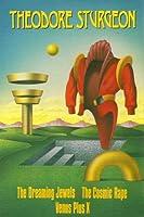 Theodore Sturgeon: Three Novels--The Dreaming Jewels, The Cosmic Rape, Venus Plus X, 3 Vols. in One