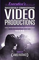 The Executive's Guide to Successfully Commissioning Video Productions