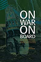 On War on Board: Archaeological and Historical perspectives on Early Modern Maritime Violence and Warfare (Soedertoern Academic Studies)