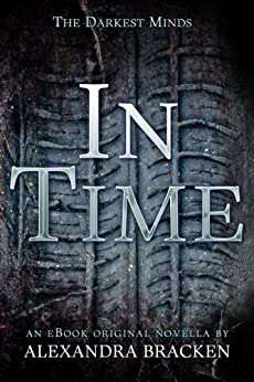 In Time (The Darkest Minds, Book 1.5) by [Bracken, Alexandra]