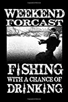 """Weekend Forcast Fishing With A Chance Of Drinking: 6"""" x 9"""" 111 Pages Fishing Log Book -  Ultimate Log for Documenting Fishing Trips and Catches - Fisherman Diary - Anglers Log Journal"""