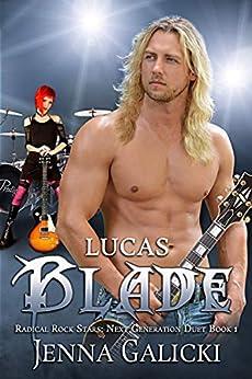 LUCAS BLADE: Radical Rock Stars: Next Generation Duet Book 1 by [Galicki, Jenna]