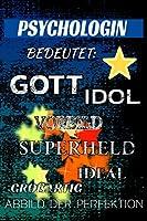 PSYCHOLOGIN bedeutet: Gott Idol Vorbild Superheld Ideal Grossartig Abbild der Perfektion: Notizbuch   Journal   Tagebuch   Linierte Seite