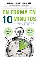 En forma en 10 minutos : ¿quieres un cuerpo atlético y saludable? 10 minutos x día, 3 días x semana
