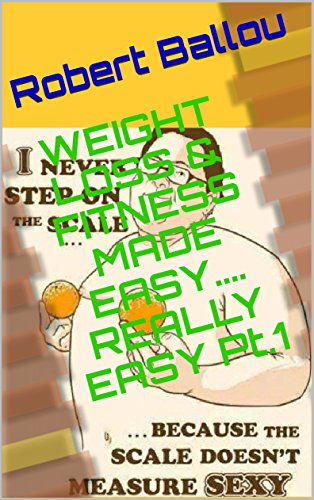 WEIGHT LOSS & FITNESS MADE EASY.... REALLY EASY Pt.1 (English Edition)