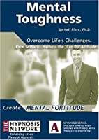 Mental Toughness: Overcome Life's Challenges, Face Setbacks, Harness the Can Do Attitude