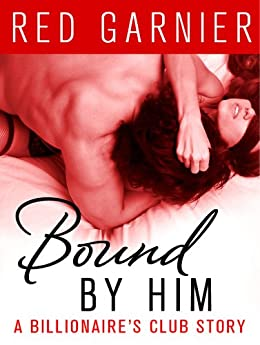 Bound by Him: A Billionaire's Club Story (The Billionaire's Club) by [Garnier, Red]