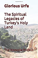 Glorious Urfa: The Spiritual Legacies of Turkey's Holy Land