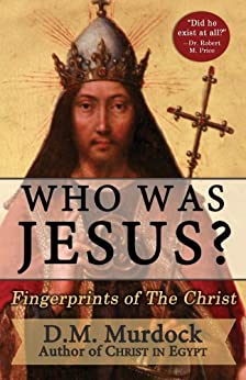 Who Was Jesus? Fingerprints of The Christ by [Murdock, D.M., Acharya S]