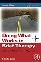 Doing What Works in Brief Therapy: A Strategic Solution Focused Approach, Second Edition (Practical Resources for the Mental Health Professional)