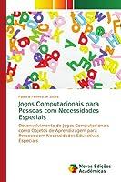 Jogos Computacionais para Pessoas com Necessidades Especiais: Desenvolvimento de Jogos Computacionais como Objetos de Aprendizagem para Pessoas com Necessidades Educativas Especiais
