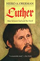 Luther: Man Between God and the Devil by Heiko A. Oberman(2015-11)