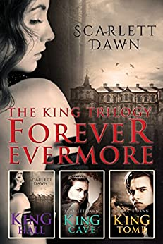 The King Trilogy: Forever Evermore Books 1-3/King Hall/King Cave/King Tomb by [Dawn, Scarlett]