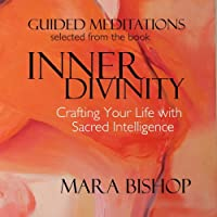 Inner Divinity: Crafting Your Life with Sacred Intelligence by Mara Bishop