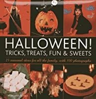 Halloween! Tricks, Treats, Fun & Sweets: 25 Seasonal Ideas for All the Family, With 100 Photographs