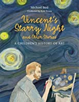Vincent's Starry Night and Other Stories:A Children's History of: A Children's History of Art