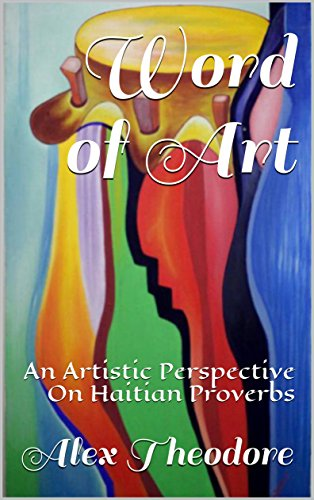 Word of Art: An Artistic Perpective On Haitian Proverbs (English Edition)