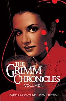 The Grimm Chronicles, Vol. 1 (The Grimm Chronicles Box Set) by [Fontaine, Isabella, Brosky, Ken]