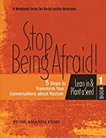 Stop Being Afraid! 5 Steps to Transform your Conversations about Racism: Lean in and Plant a Seed (Racial Justice from the H.E.A.R.T.)