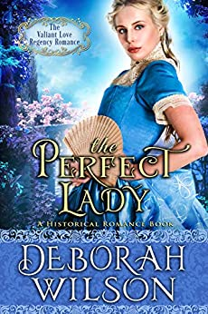 The Perfect Lady (The Valiant Love Regency Romance) (A Historical Romance Book) by [Wilson, Deborah]
