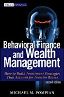Behavioral Finance and Wealth Management: How To Build Investment Strategies That Account for Investor Bias (Wiley Finance)