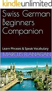 Swiss German Beginners Companion: Learn Phrases & Speak Vocabulary (English Edition)