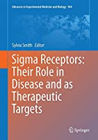 Sigma Receptors: Their Role in Disease and as Therapeutic Targets (Advances in Experimental Medicine and Biology)