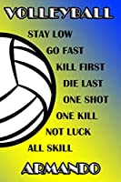 Volleyball Stay Low Go Fast Kill First Die Last One Shot One Kill Not Luck All Skill Armando: College Ruled | Composition Book | Blue and Yellow School Colors