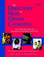 The Directory of Mail Order Catalogs 2011: Includes Separate Section on Business to Business Catalogs