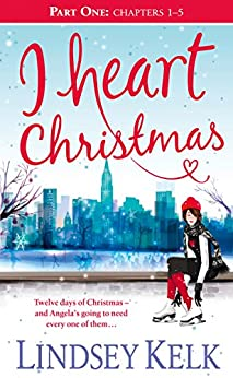 I Heart Christmas (Part One: Chapters 1–5): The perfect hilarious romcom to curl up with this Christmas (I Heart Series, Book 6) by [Kelk, Lindsey]